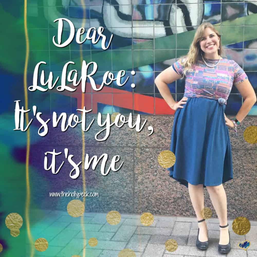 Dear LuLaRoe: It's Not You, It's Me