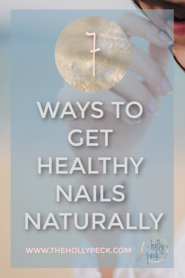7 ways to get naturally healthy nails