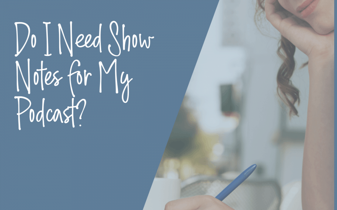 Do I Need Show Notes for My Podcast?